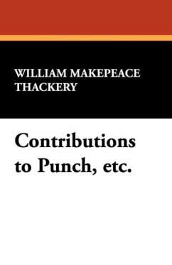 Contributions to Punch, Etc. - Thackeray, William Makepeace