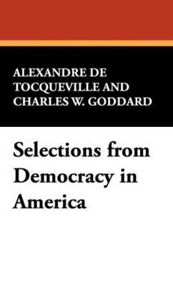 Selections from Democracy in America - De Tocqueville, Alexandre Goddard, Charles W.
