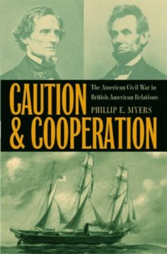 Caution and Cooperation: The American Civil War in British-American Relations - Myers, Phillip E.