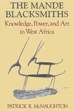 The Mande Blacksmiths: Knowledge, Power, and Art in West Africa - McNaughton, Patrick