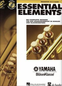 Essential Elements, für Trompete in B, m. Audio-CD - Von Tim Lautzenheiser, John Higgins, Charles Menghini u. a.; Dtsch. Fass. v. Yamaha BläserKlassenTeam unter d. Lt. v. Wolfgang Feuerborn