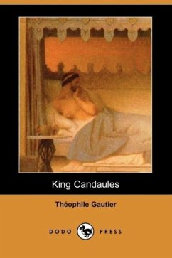 King Candaules (Dodo Press) - Gautier, Theophile