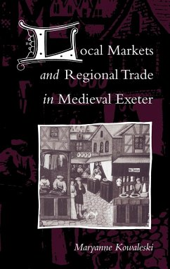 Local Markets and Regional Trade in Medieval Exeter - Kowaleski, Maryanne Maryanne, Kowaleski