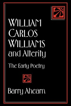 William Carlos Williams and Alterity: The Early Poetry - Ahearn, Barry Barry, Ahearn