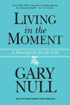 Living in the Moment: A Prescription for the Soul - Null, Gary