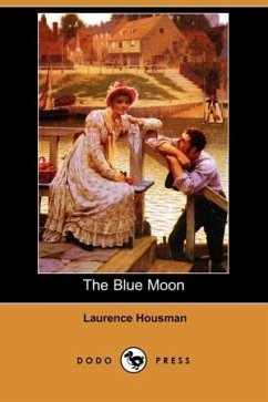 The Blue Moon (Dodo Press) - Housman, Laurence