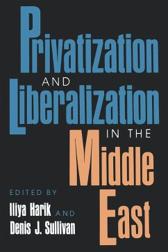 Privitization and Liberalization in the Middle East - Musik: Harik, Iliya F. / Herausgeber: Harik, Iliya Sullivan, Denis