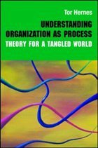Understanding Organization as Process: Theory for a Tangled World - Hernes, Tor