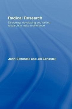 Radical Research: Designing, Developing and Writing Research to Make a Difference - Schostak, Jill Schostak, John F. Schostak, John and Schostak Jill
