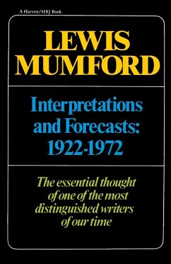 Interpretations & Forecasts 1922-1972: Studies in Literature, History, Biography, Technics, and Contemporary Society - Mumford, Lewis