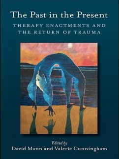 The Past in the Present: Therapy Enactments and the Return of Trauma - Cunningham, Valerie / Mann, David (eds.)