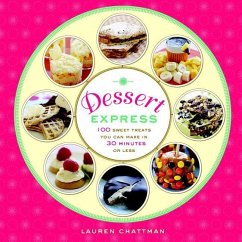 Dessert Express: 100 Sweet Treats You Can Make in 30 Minutes or Less - Chattman, Lauren
