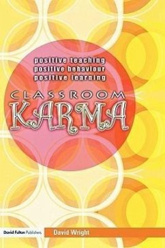 Classroom Karma: Positive Teaching, Positive Behaviour, Positive Learning - Wright Wright, David
