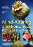 Mind-altering and Poisonous Plants of the World - Wink, Michael van Wyk, Ben-Erik