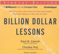 Billion Dollar Lessons: What You Can Learn from the Most Inexcusable Business Failures of the Last 25 Years - Carroll, Paul Mui, Chunka