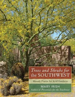 Trees and Shrubs for the Southwest: Woody Plants for Arid Gardens - Irish, Mary