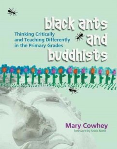Black Ants and Buddhists: Thinking Critically and Teaching Differently in the Primary Grades - Cowhey, Mary