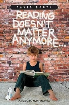 Reading Doesn't Matter Anymore: Shattering the Myths of Literacy - Booth, David