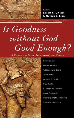 Is Goodness Without God Good Enough?: A Debate on Faith, Secularism, and Ethics - Herausgeber: Garcia, Robert K. King, Nathan L.