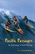 Pacific Passages: An Anthology of Surf Writings - Herausgeber: Moser, Patrick
