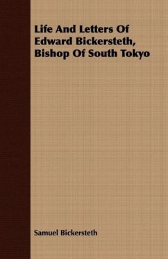 Life And Letters Of Edward Bickersteth, Bishop Of South Tokyo - Bickersteth, Samuel
