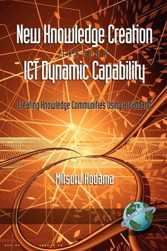 New Knowledge Creation Through Ict Dynamic Capability Creating Knowledge Communities Using Broadband (PB) - Kodama, Mitsuru