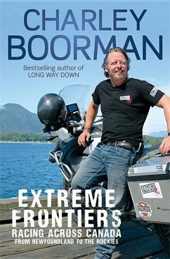 Extreme Frontiers: Racing Across Canada from Newfoundland to the Rockies - Boorman, Charley