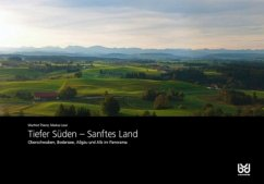 Tiefer Süden - Sanftes Land\A Panoramic View of Southwest Germany - Thierer, Manfred; Leser, Markus