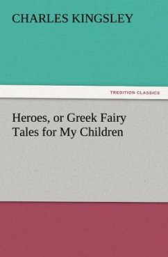 Heroes, or Greek Fairy Tales for My Children - Kingsley, Charles