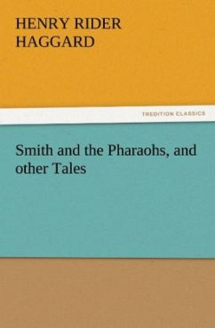 Smith and the Pharaohs, and other Tales - Haggard, Henry Rider