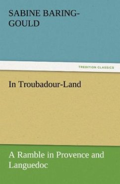 In Troubadour-Land A Ramble in Provence and Languedoc - Baring-Gould, Sabine