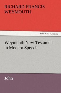 Weymouth New Testament in Modern Speech, John - Weymouth, Richard Francis