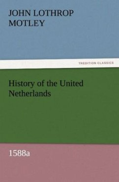 History of the United Netherlands, 1588a - Motley, John Lothrop