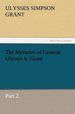 The Memoirs of General Ulysses S. Grant, Part 2.