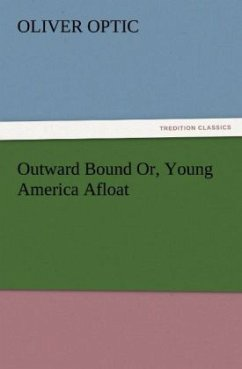 Outward Bound Or, Young America Afloat - Optic, Oliver