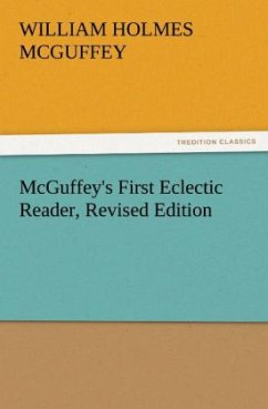 McGuffey's First Eclectic Reader, Revised Edition - McGuffey, William Holmes
