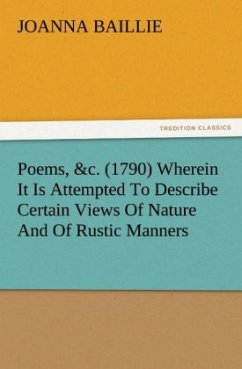 Poems, &c. (1790) Wherein It Is Attempted To Describe Certain Views Of Nature And Of Rustic Manners, And Also, To Point Out, In Some Instances, The Different Influence Which The Same Circumstances Produce On Different Characters - Baillie, Joanna