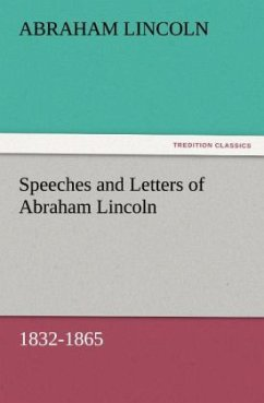 Speeches and Letters of Abraham Lincoln, 1832-1865 - Lincoln, Abraham