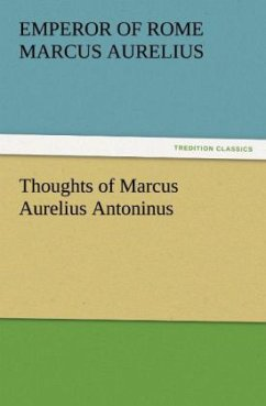 Thoughts of Marcus Aurelius Antoninus - Marc Aurel