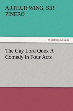 The Gay Lord Quex A Comedy in Four Acts - Pinero, Arthur Wing