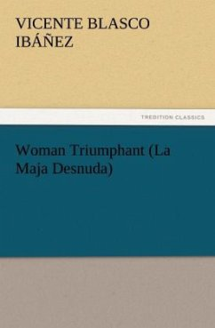 Woman Triumphant (La Maja Desnuda) (TREDITION CLASSICS)