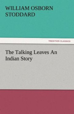 The Talking Leaves An Indian Story - Stoddard, William Osborn