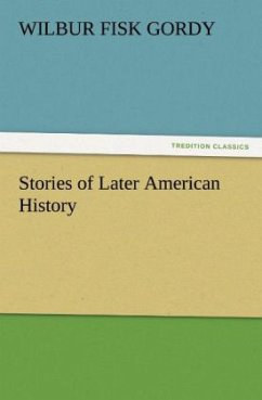 Stories of Later American History - Gordy, Wilbur Fisk