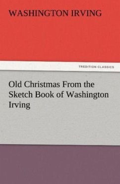 Old Christmas From the Sketch Book of Washington Irving - Irving, Washington