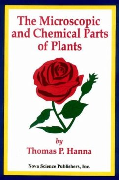 Microscopic and Chemical Parts of Plants - Hanna, Thomas P.