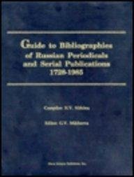 Guide to Bibliographies of Russian Periodicals and Serial Publications 1728-1985