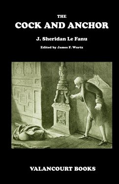 The Cock and Anchor: Being a Chronicle of Old Dublin City - Le Fanu, Joseph Sheridan