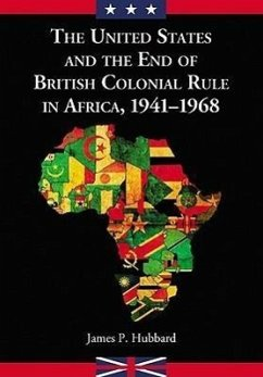 The United States and the End of British Colonial Rule in Africa, 1941-1968 - Hubbard, James P.