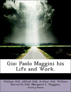 Gio: Paolo Maggini his Life and Work. - Hill, William Hill, Alfred Hill, Arthur Hill, William Ebsworth Huggins, Margaret L. W. E. Hill and Sons Novello, Ewer and Co