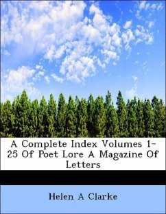 A Complete Index Volumes 1-25 Of Poet Lore A Magazine Of Letters - Clarke, Helen A